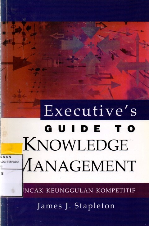 Executive's guide to knowledge management : puncak keunggulan kompetitif